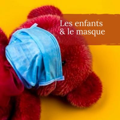 Masque obligatoire pour les enfants : comment leur faire porter ?