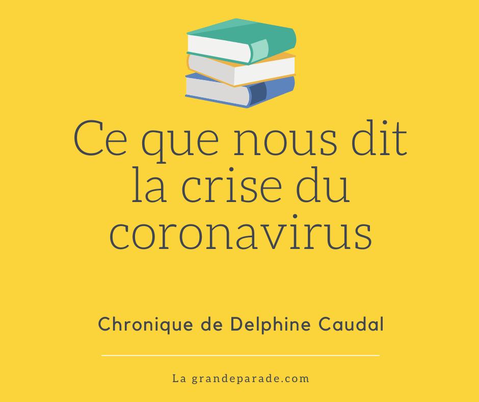 Chronique de Ce que nous dit la crise du coronavirus